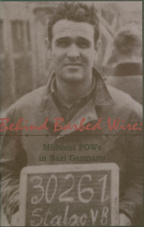 Behind Barbed Wire : Midwest POWs in Nazi Germany.