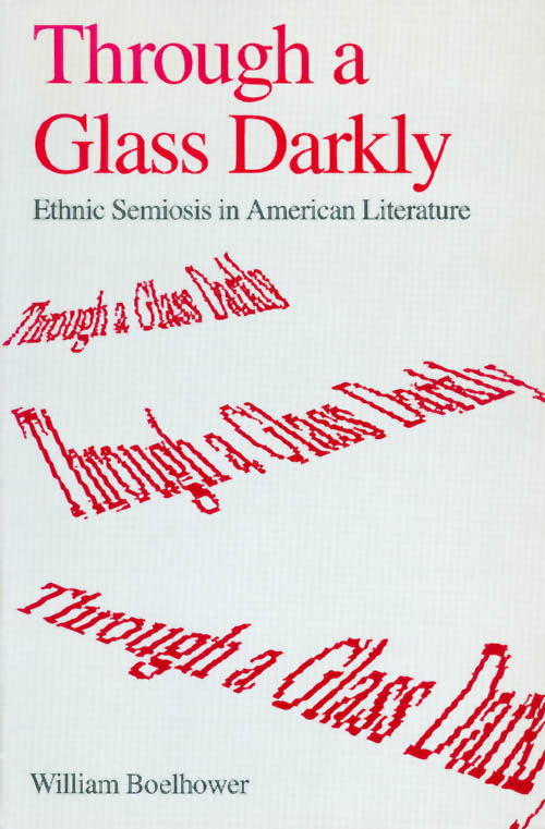 Through a Glass Darkly: Ethnic Semiosis in American Literature. William Boelhower.