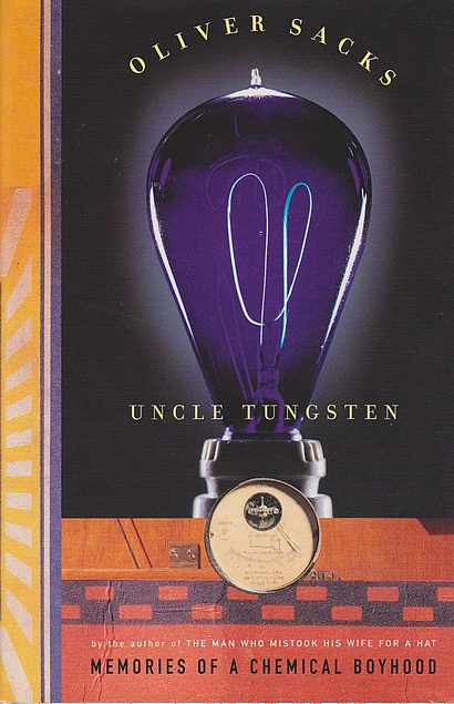 Uncle Tungsten: Memories of a Chemical Boyhood. Oliver Sacks.