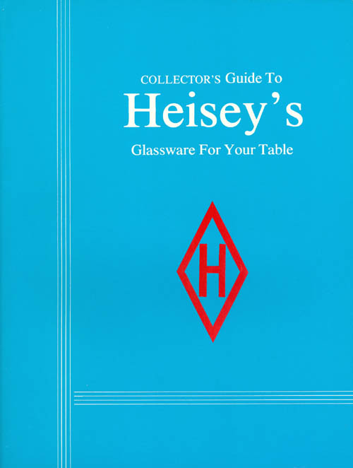 Collector's Guide to Heisey's Glassware for Your Table. Lyle Conder.