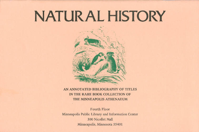 Natural History : An Annotated Bibliography of Titles in the Rare Book Collection of the Minneapolis Athenaeum. Minneapolis Athenaeum.