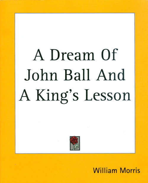 A Dream of John Ball and A King's Lesson. William Morris.