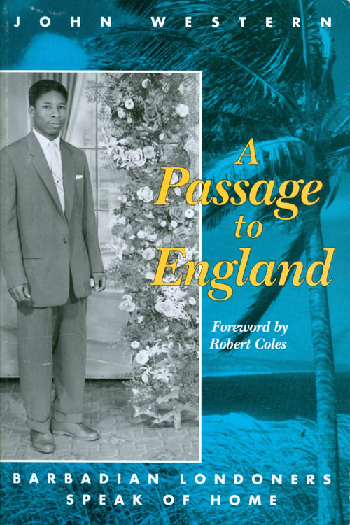A Passage to England: Barbadian Londoners Speak of Home. John Western.