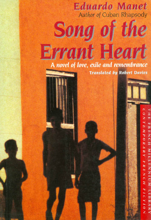 Song of the Errant Heart: A Novel of Love, Exile and Remembrance. Eduardo Manet, Robert Davies.