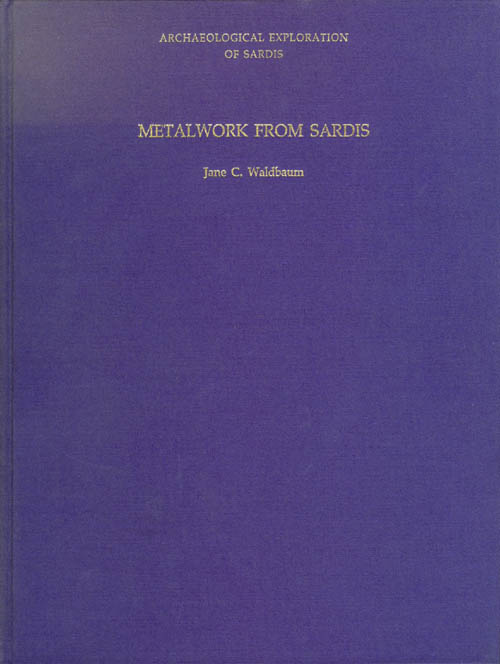 Metalwork from Sardis: The Finds Through 1974 (Archaeological Exploration of Sardis). Jane C. Waldbaum.
