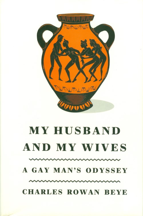 My Husband and My Wives: A Gay Man's Odyssey. Charles Rowan Beye.