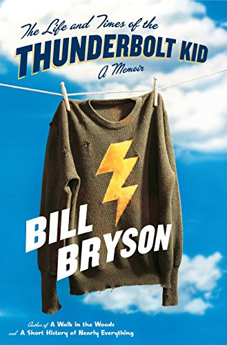 The Life and Times of the Thunderbolt Kid: A Memoir. Bill Bryson.