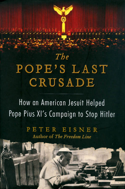 The Pope's Last Crusade: How an American Jesuit Helped Pope Pius XI's Campaign to Stop Hitler. Peter Eisner.