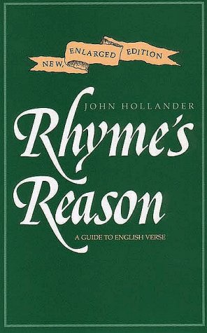 Rhyme's Reason: A Guide to English Verse, New Enlarged Edition. John Hollander.