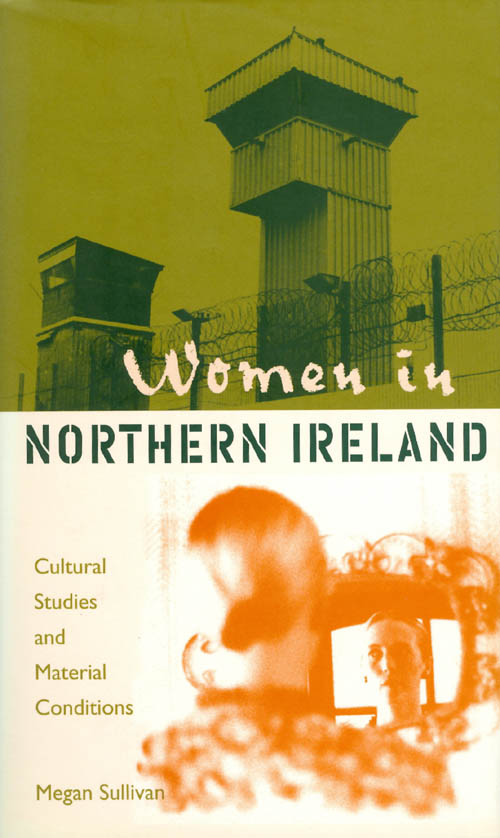 Women in Northern Ireland: Cultural Studies and Material Conditions. Megan Sullivan.