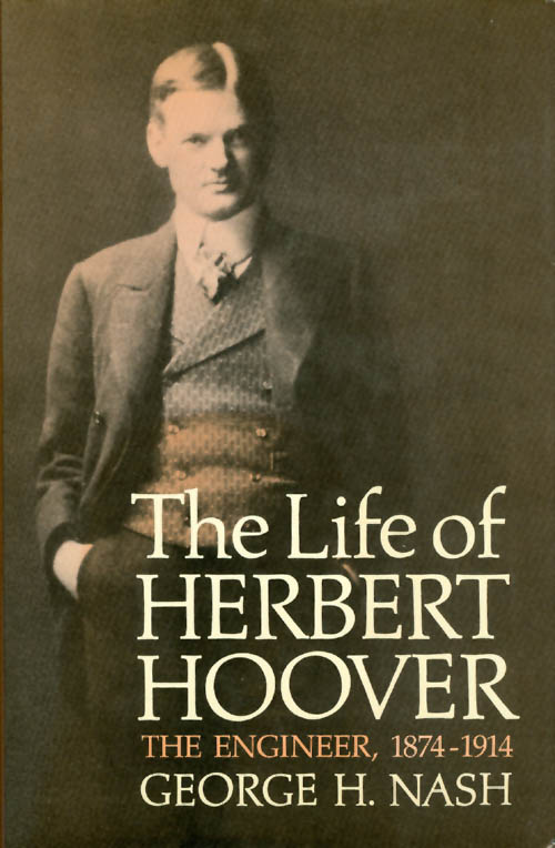 The Life of Herbert Hoover: The Engineer, 1874-1914. George H. Nash.