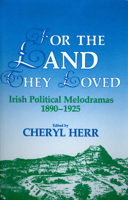 For the Land They Loved: Irish Political Melodramas, 1890-1925. Cheryl Herr.