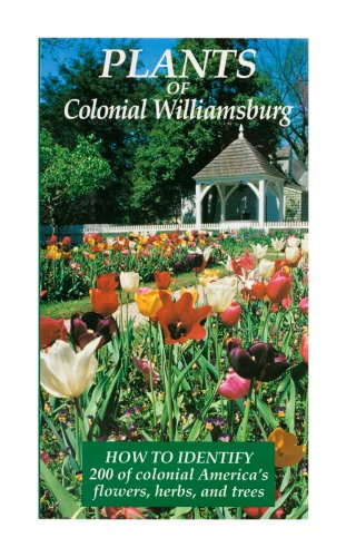 Plants of Colonial Williamsburg: How to Identify 200 of Colonial America's Flowers, Herbs, and Trees. Joan Parry Dutton.