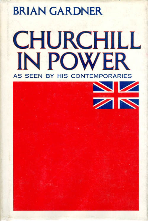 Churchill in Power: As Seen By His Contemporaries. Brian Gardner.