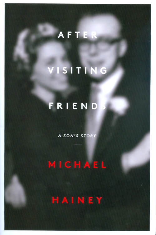 After Visiting Friends : A Son's Story. Michael Hainey.