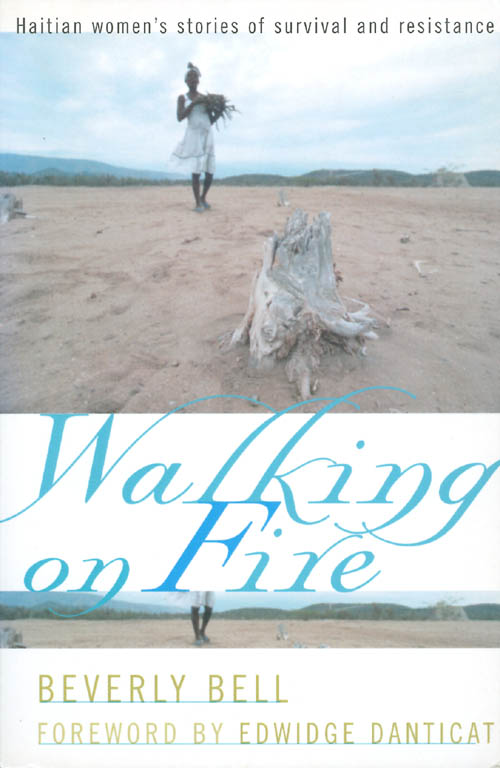 Walking on Fire: Haitian Women's Stories of Survival and Resistance. Beverly Bell.