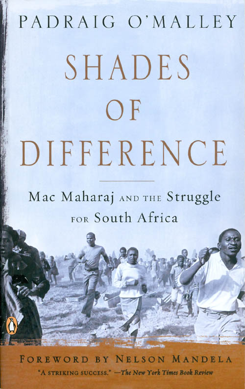 Shades of Difference : Mac Maharaj and the Struggle for South Africa. Padraig O'Malley, Nelson Mandela, foreword.