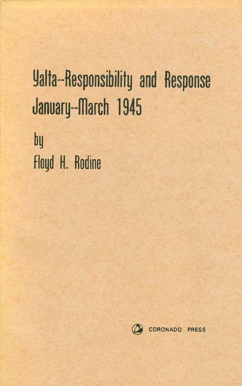 Yalta - Responsibility and Response: January - March 1945. Floyd H. Rodine.