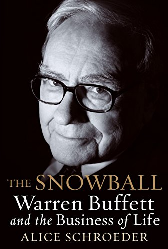 The Snowball: Warren Buffett and the Business of Life. Alice Schroeder.