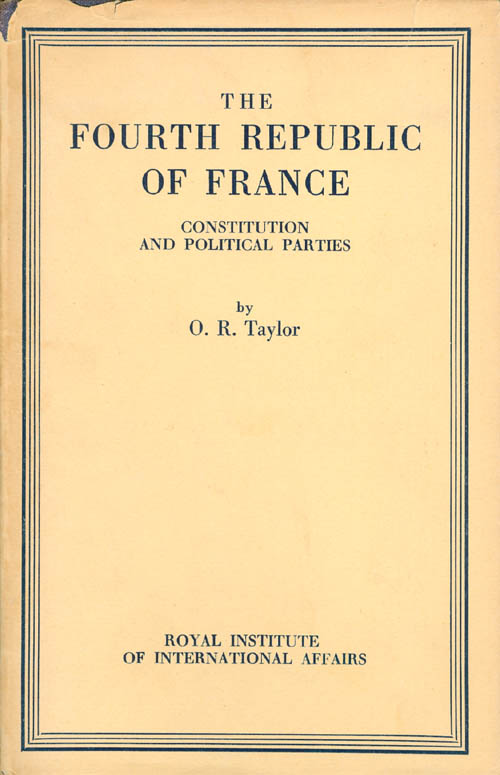 The Fourth Republic of France : Constitution and Political Parties. O. R. Taylor.