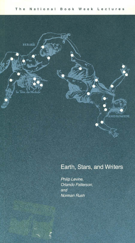 Earth, Stars, and Writers (The National Book Week Lectures). Philip Levine, Orlando Patterson, Norman Rush.