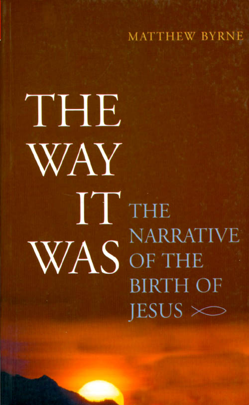 The Way It Was: The Narrative of the Birth of Jesus. Matthew Byrne.