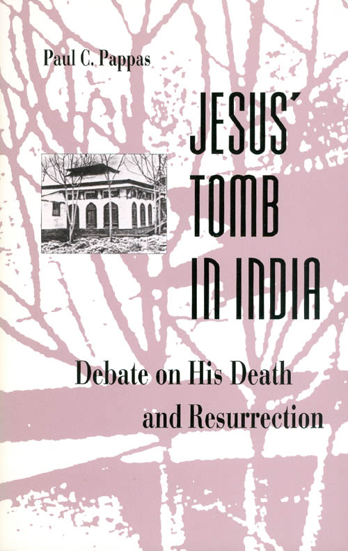 Jesus' Tomb in India: The Debate on His Death and Resurrection. Paul C. Pappas.