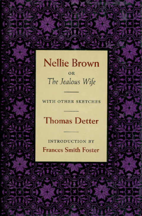 Nellie Brown, or The Jealous Wife, with Other Sketches. Thomas Detter.