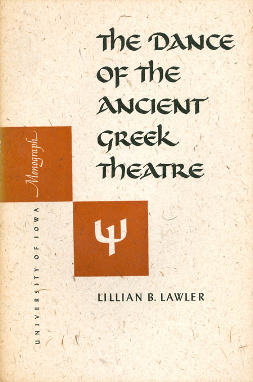 The Dance of the Ancient Greek Theatre. Lillian B. Lawler.