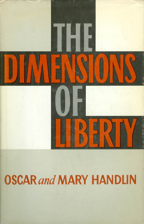 The Dimensions of Liberty. Oscar and Mary Handlin.