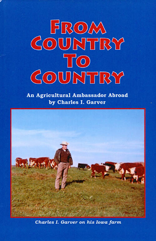 From Country to Country: An Agricultural Ambassador Abroad. Charles I. Garver.
