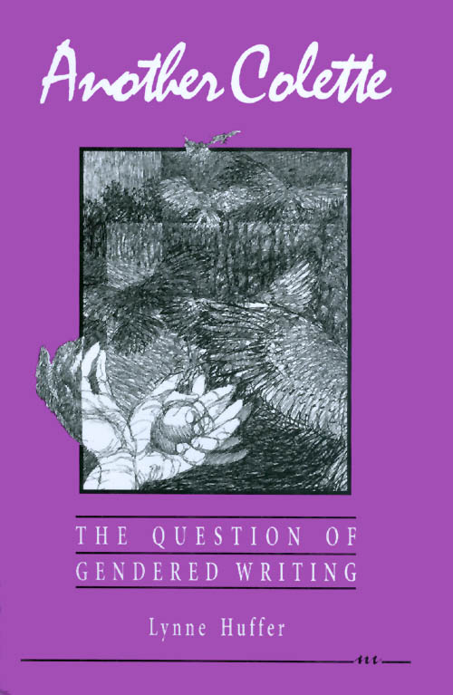 Another Colette: The Question of Gendered Writing. Lynne Huffer.