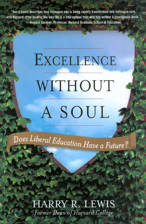Excellence Without a Soul: Does Liberal Education Have a Future? Harry R. Lewis.
