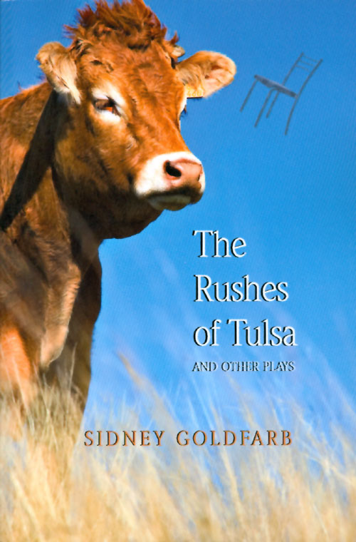 The Rushes of Tulsa and Other Plays. Sidney Goldfarb.