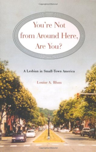 You're Not from Around Here, Are You?: A Lesbian in Small-Town America. Louise A. Blum.