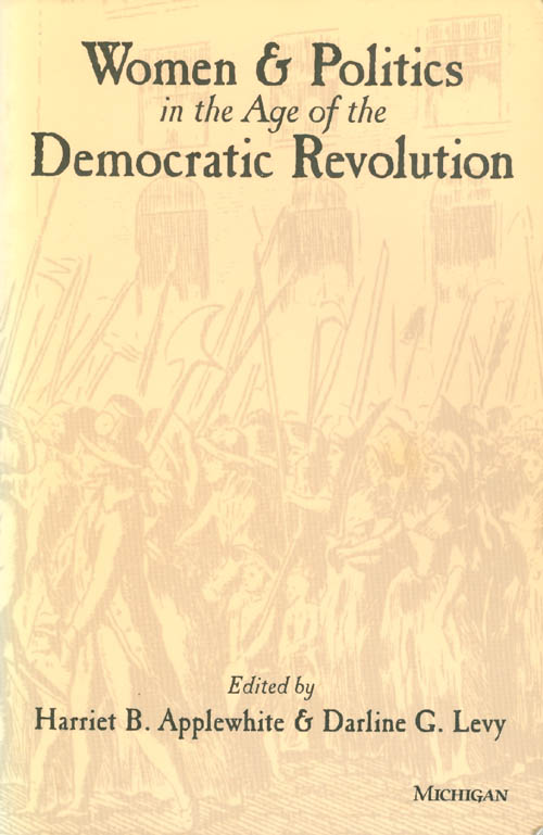 Women and Politics in the Age of the Democratic Revolution. Harriet B. Applewhite, Darline G. Levy.
