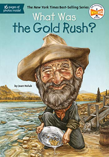 What Was the Gold Rush? Joan Holub.