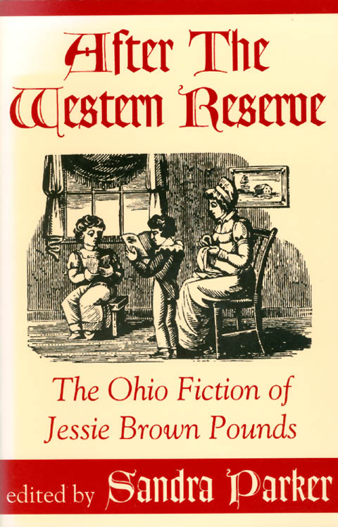 After the Western Reserve: The Ohio Fiction of Jessie Brown Pounds. Jessie Brown Pounds, Sandra Parker.