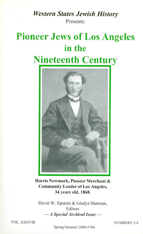 Pioneer Jews of Los Angeles in the Nineteenth Century (Western States Jewish History Vol. XXXVIII: Spring/Summer 2006, Numbers 3/4). David W. Epstein, Gladys Sturman.
