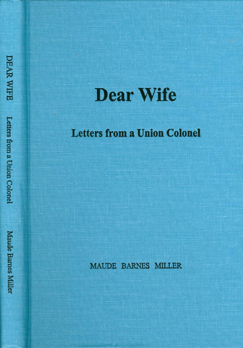 Dear Wife: Letters from a Union Colonel. Maude Barnes Miller.
