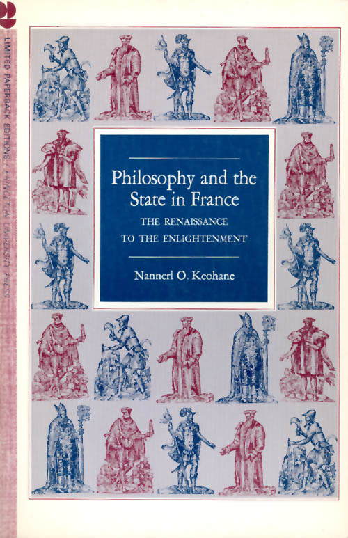 Philosophy and the State in France: The Renaissance to the Enlightenment. Nannerl O. Keohane.