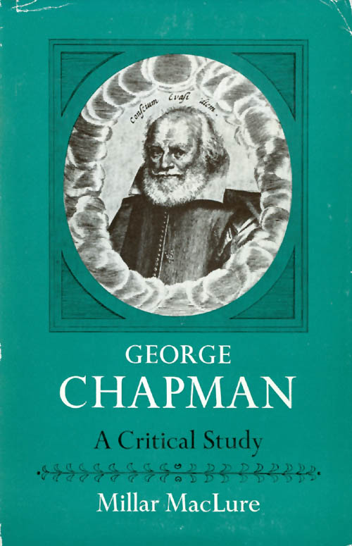 George Chapman: A Critical Study. Millar MacLure.