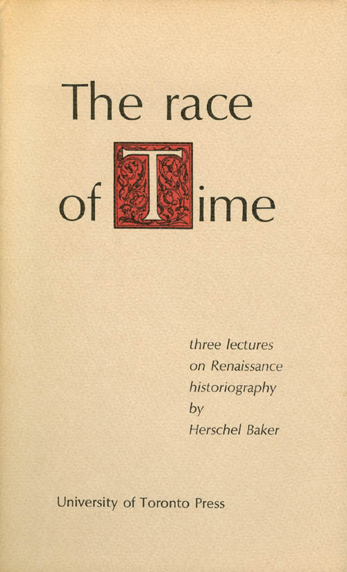 The Race of Time: Three lectures on Renaissance historiography. Herschel Baker.