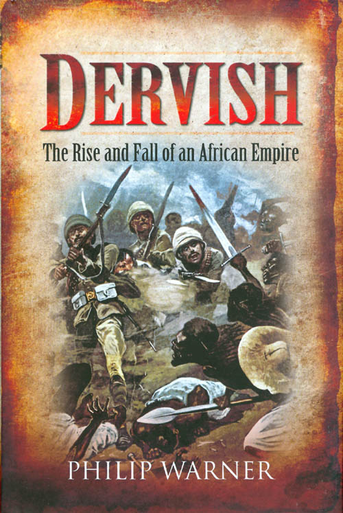 Dervish: The Rise and Fall of an African Empire. Philip Warner.