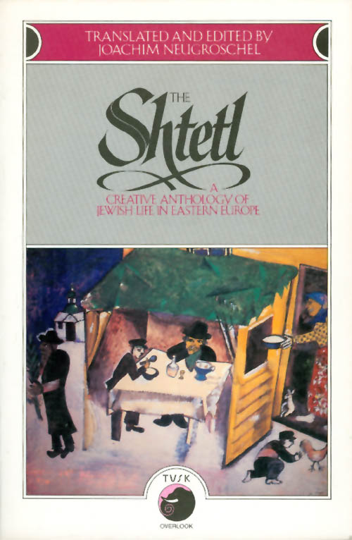 The Shtetl: A Creative Anthology of Jewish Life in Eastern Europe. Joachim Neugroschel.
