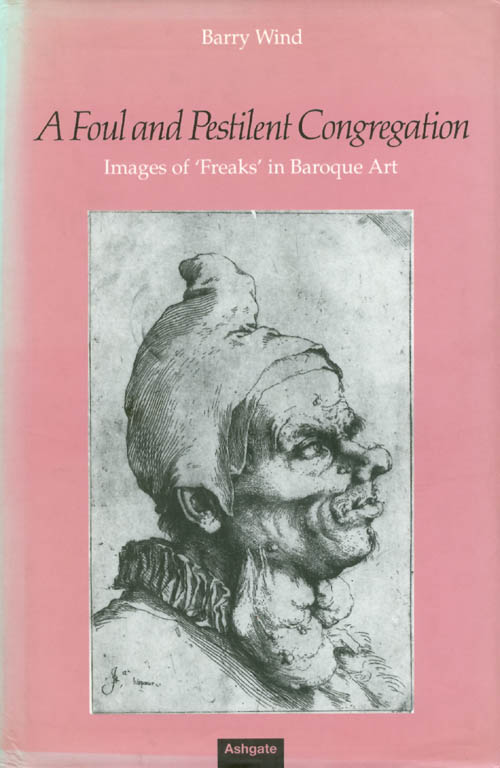 A Foul and Pestilent Congregation: Images of 'Freaks' in Baroque Art. Barry Wind.