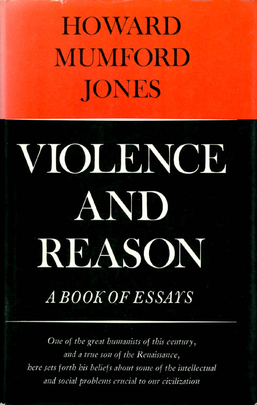 Violence and Reason: A Book of Essays. Howard Mumford Jones.