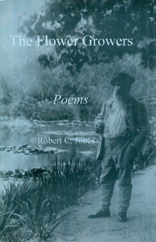 The Flower Growers: Poems. Robert C. Jones.