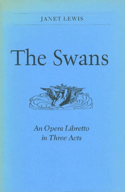 The Swans: An Opera Libretto in Three Acts. Janet Lewis, Alva Henderson.