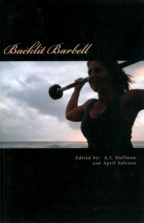 Backlit Barbell: An Anthology of Health and Fitness Poems. A. J. Huffman, April Salzano.
